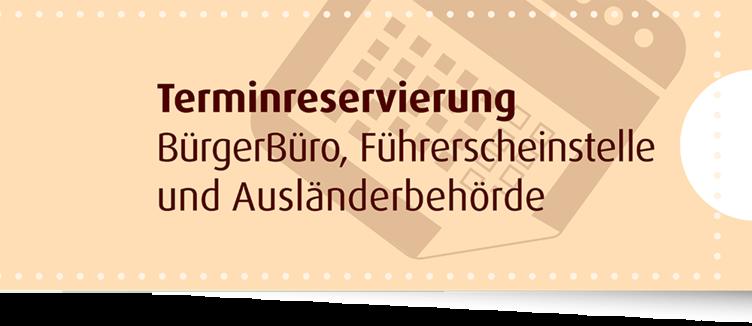 Terminreservierung BürgerBüros, Führerscheinstelle ud Ausländerbehörde