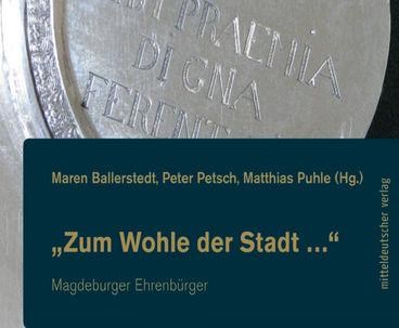 »Zum Wohle der Stadt ...« - Magdeburger Ehrenbürger